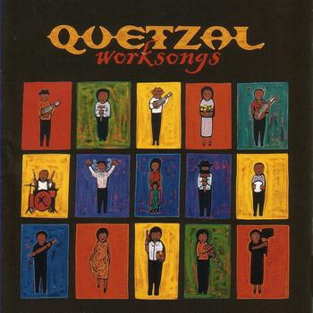 Quetzal – Worksongs
